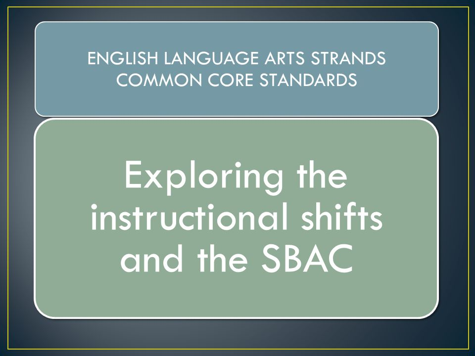Exploring the instructional shifts and the SBAC