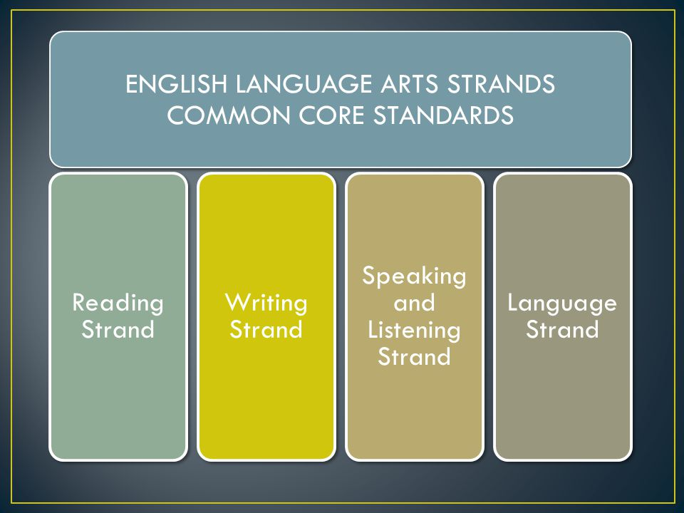 ENGLISH LANGUAGE ARTS STRANDS COMMON CORE STANDARDS