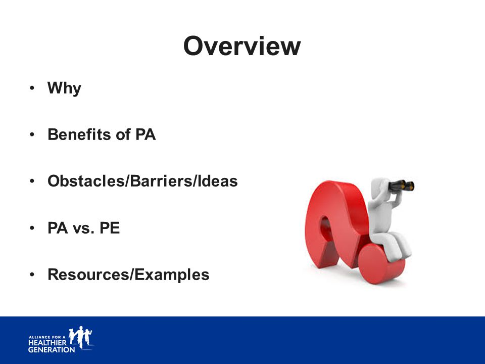 Overview Why Benefits of PA Obstacles/Barriers/Ideas PA vs. PE