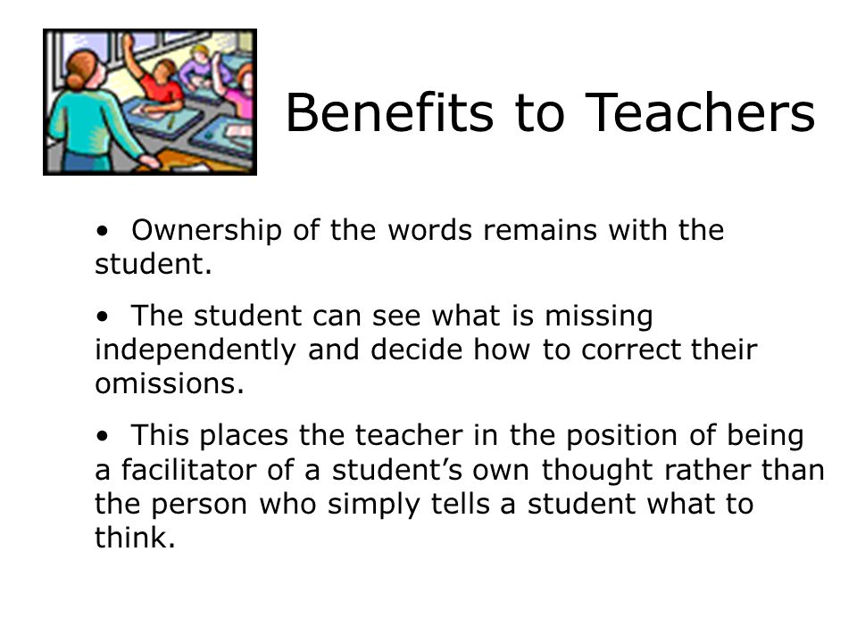 Benefits to Teachers Ownership of the words remains with the student.