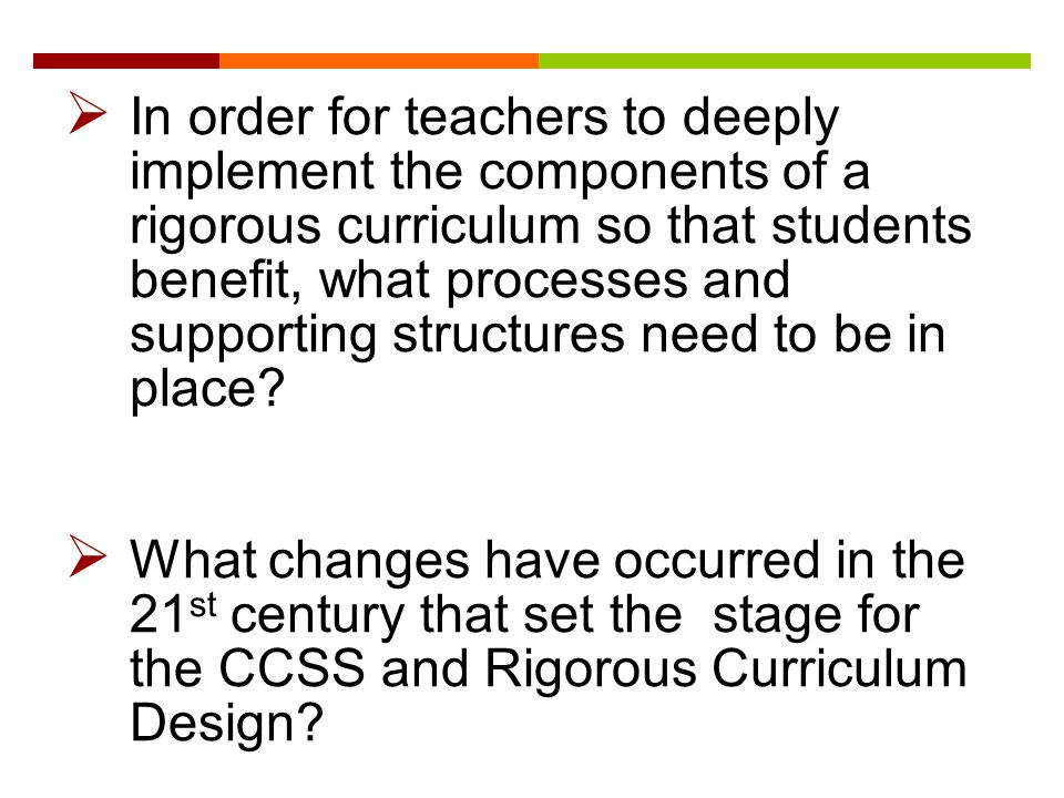 Rigorous curriculum design ppt download in order for teachers to deeply implement the components of a rigorous curriculum so that students pronofoot35fo Gallery