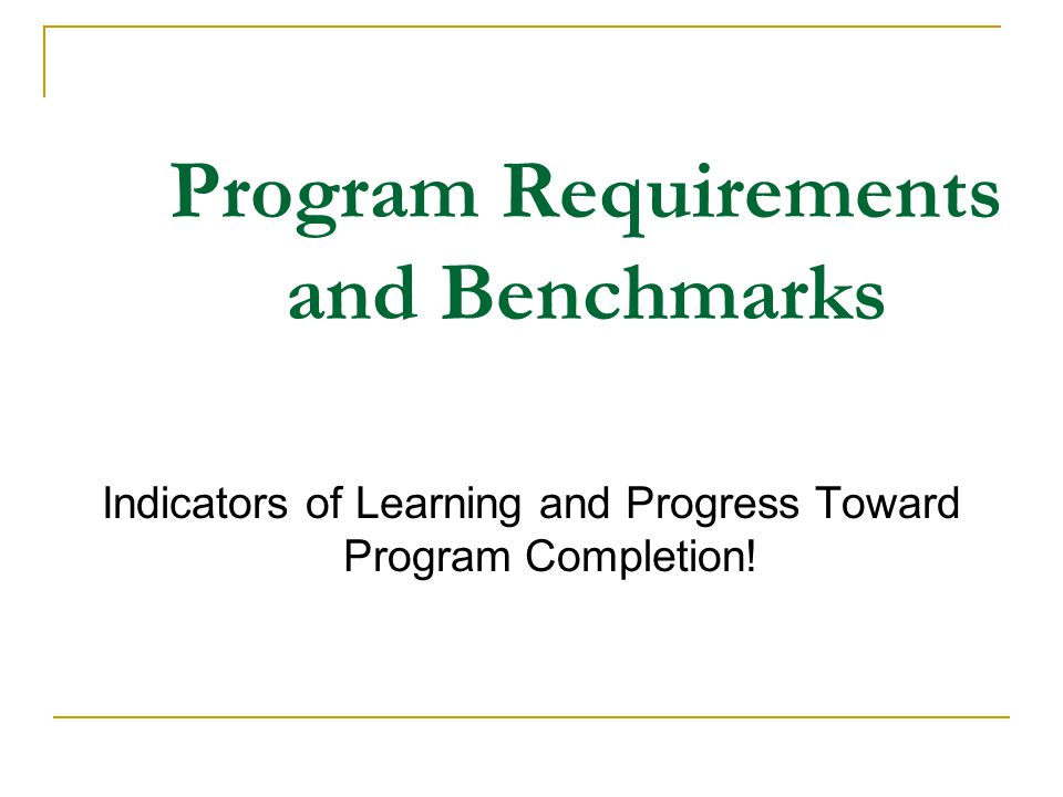 Program Requirements and Benchmarks