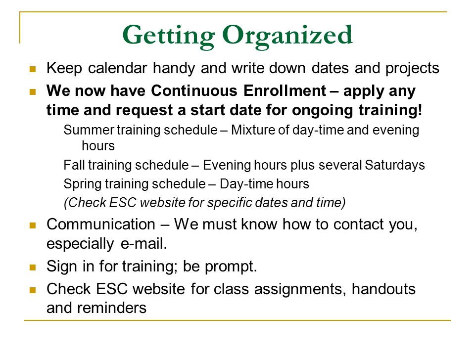 Getting Organized Keep calendar handy and write down dates and projects.