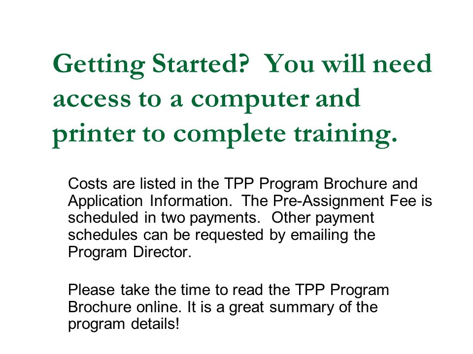 Getting Started You will need access to a computer and printer to complete training.