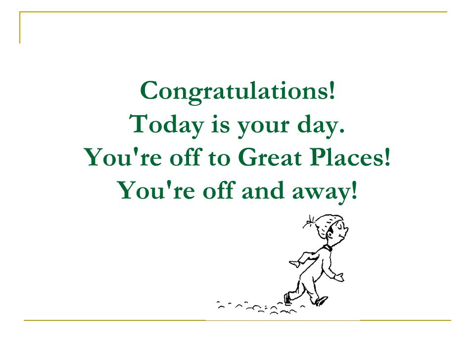 Congratulations. Today is your day. You re off to Great Places