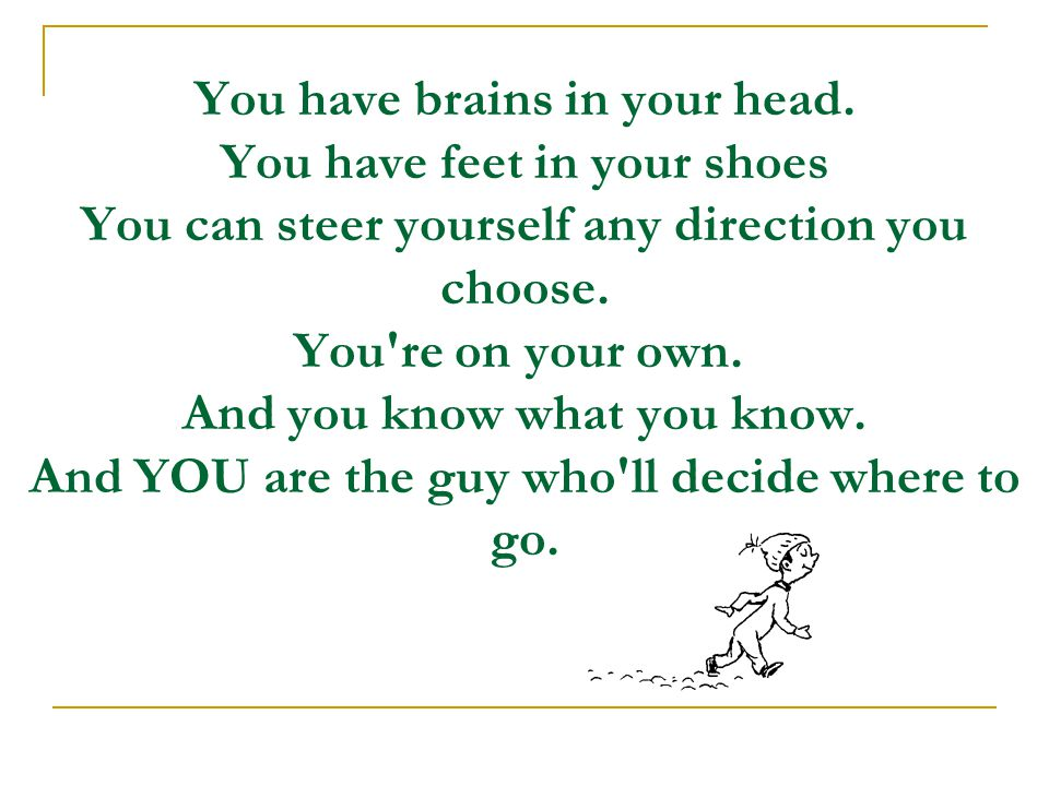 You have brains in your head