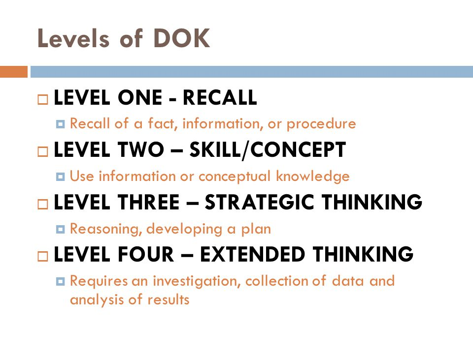 Levels of DOK LEVEL ONE - RECALL LEVEL TWO – SKILL/CONCEPT