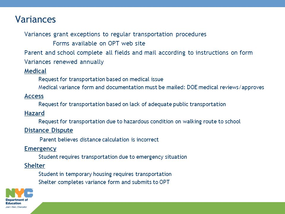 Variances Variances grant exceptions to regular transportation procedures. Forms available on OPT web site.