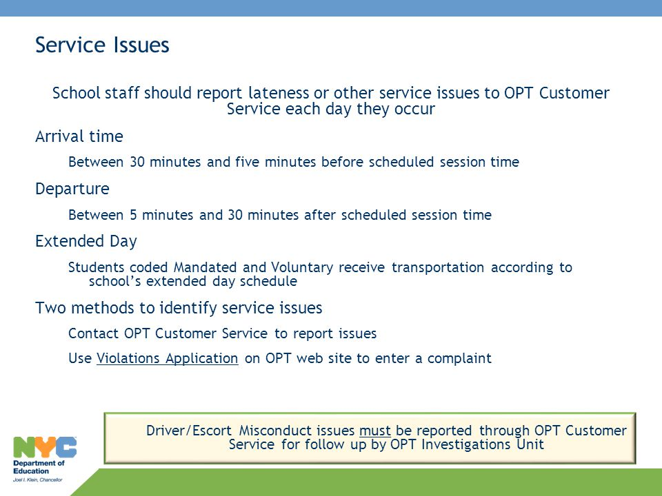 Service Issues School staff should report lateness or other service issues to OPT Customer Service each day they occur.