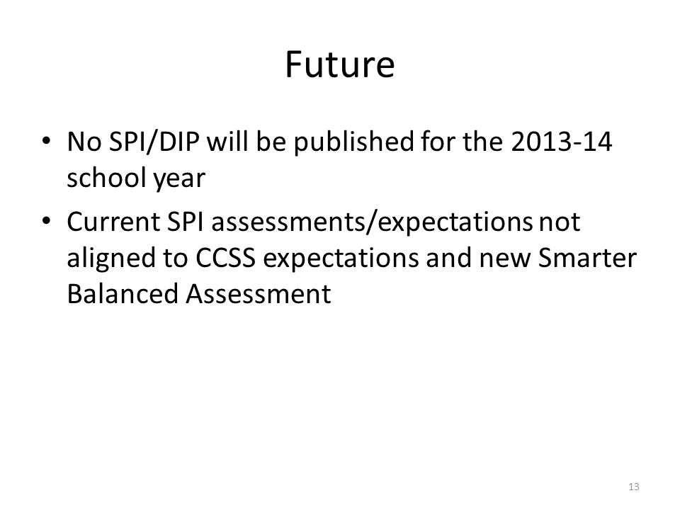 Future No SPI/DIP will be published for the 2013-14 school year