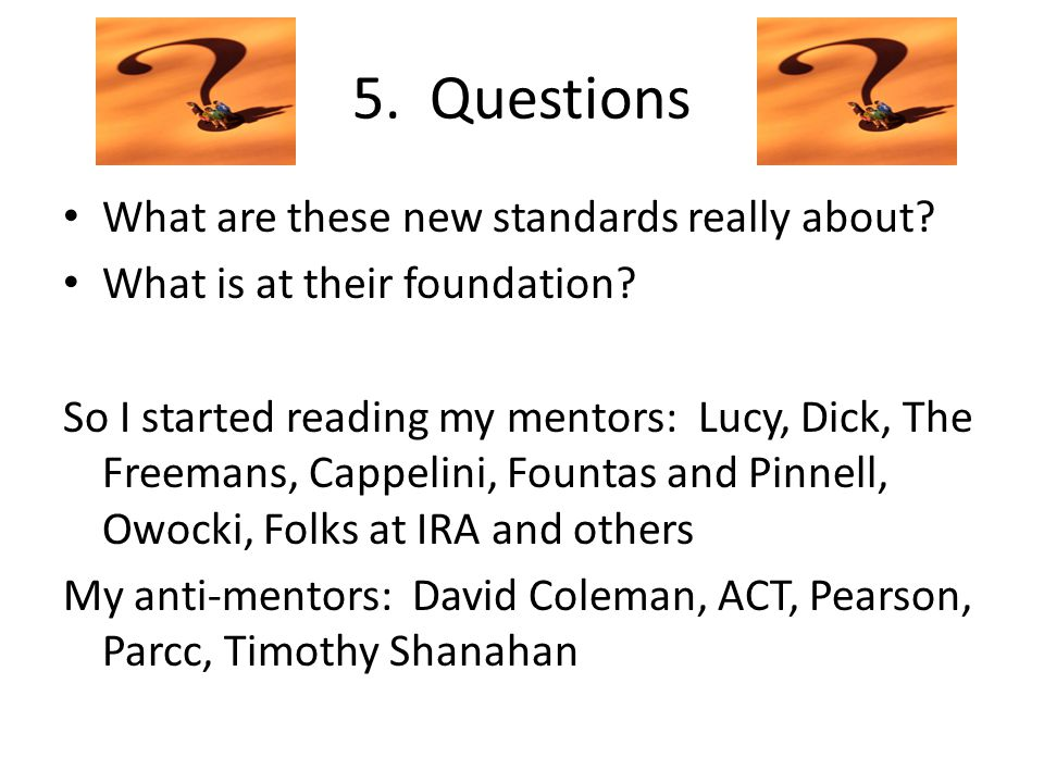 5. Questions What are these new standards really about