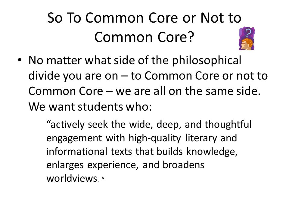 So To Common Core or Not to Common Core