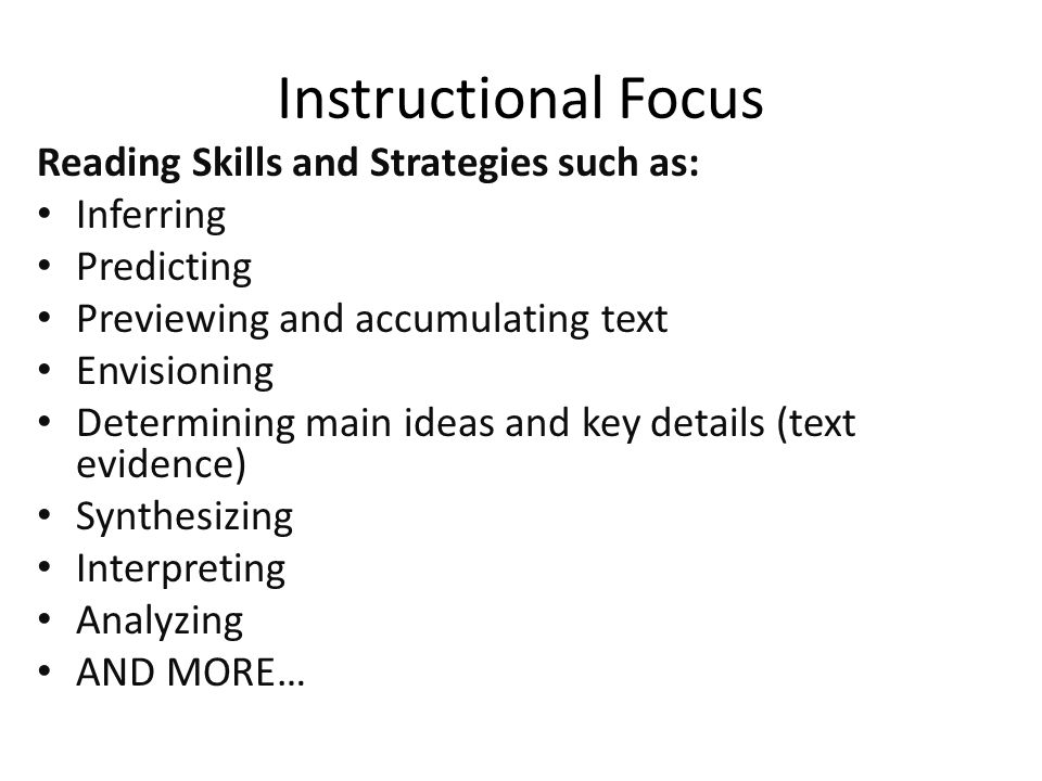 Instructional Focus Reading Skills and Strategies such as: Inferring