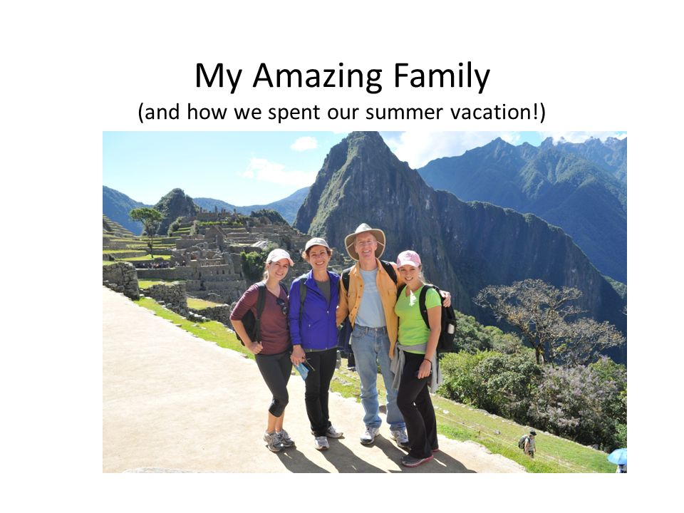 My Amazing Family (and how we spent our summer vacation!)