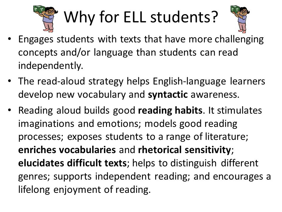 Why for ELL students Engages students with texts that have more challenging concepts and/or language than students can read independently.