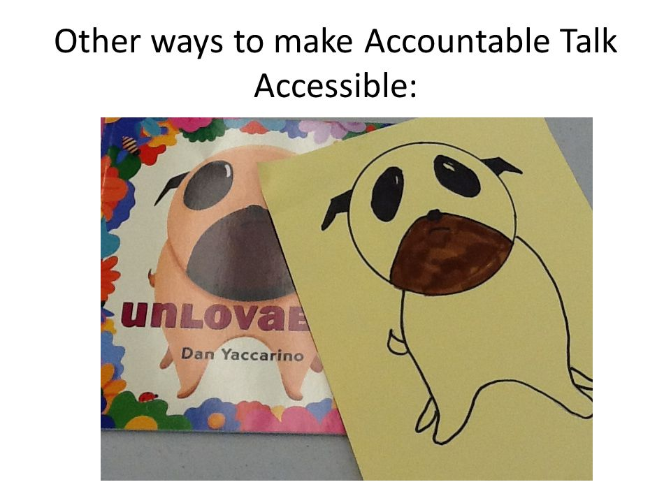 Other ways to make Accountable Talk Accessible:
