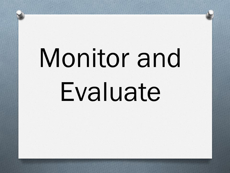 Monitor and Evaluate