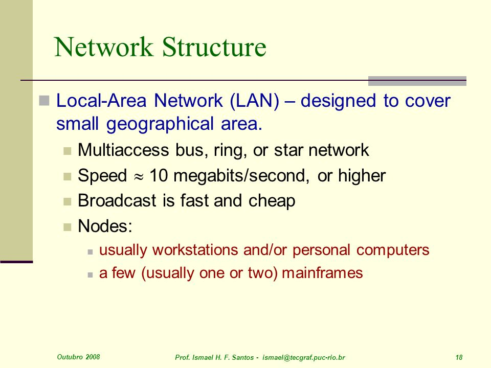 Network Structure Local-Area Network (LAN) – designed to cover small geographical area. Multiaccess bus, ring, or star network.