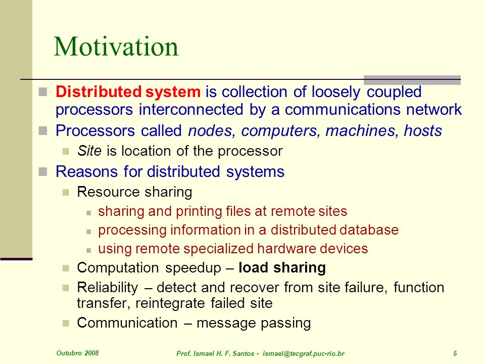Motivation Distributed system is collection of loosely coupled processors interconnected by a communications network.