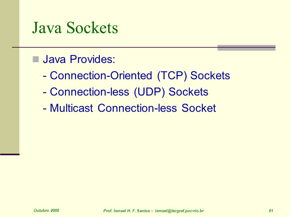 Java Sockets Java Provides: - Connection-Oriented (TCP) Sockets