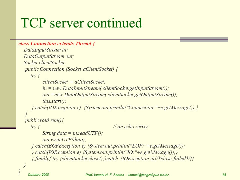 TCP server continued class Connection extends Thread {