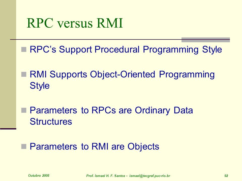RPC versus RMI RPC's Support Procedural Programming Style