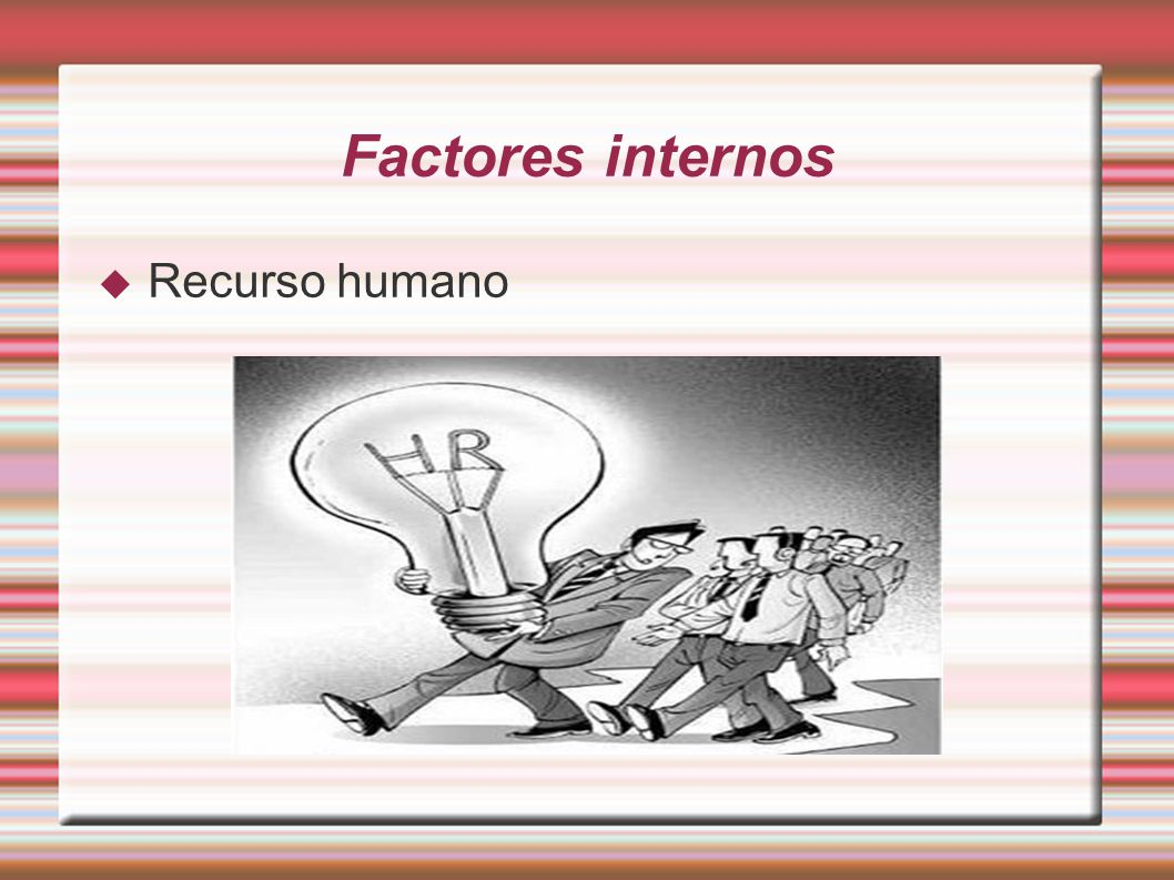 Factores internos Recurso humano