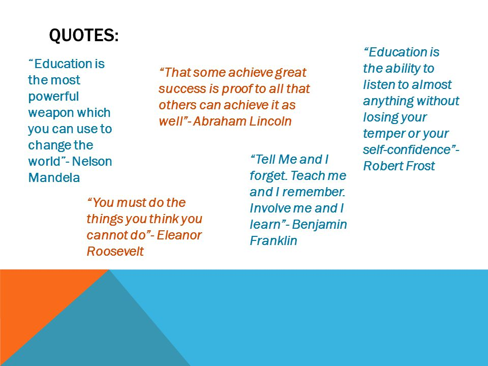 Quotes: Education is the ability to listen to almost anything without losing your temper or your self-confidence - Robert Frost.