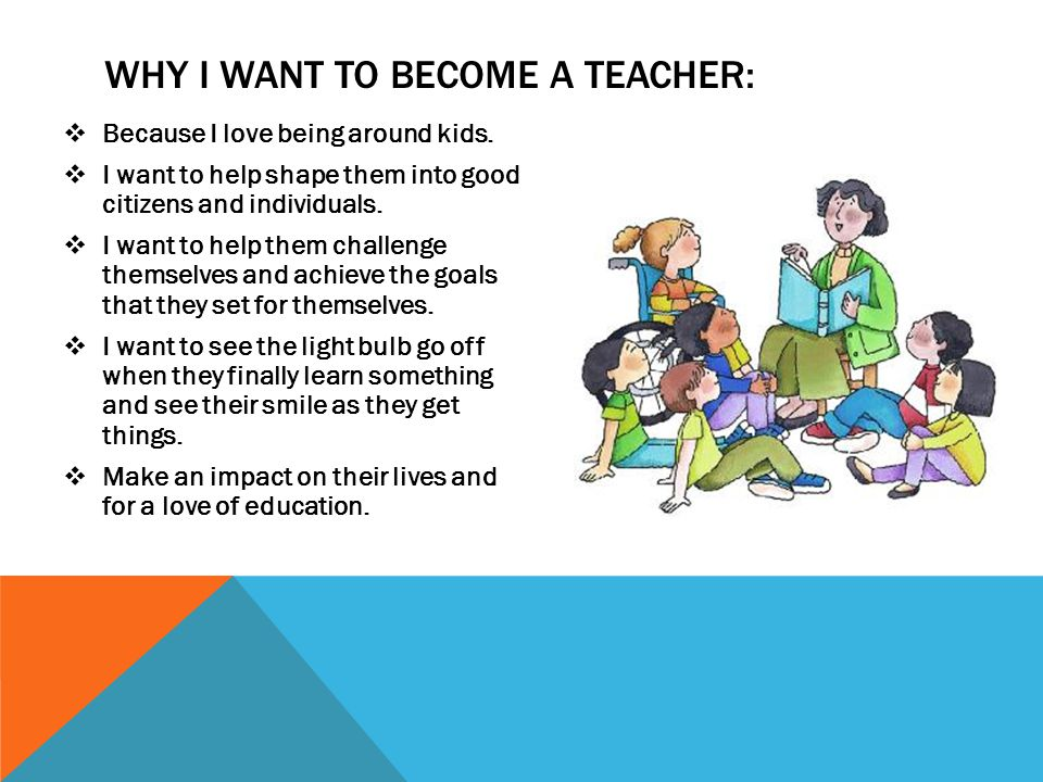 i want to be a teacher because why i want be a teacher