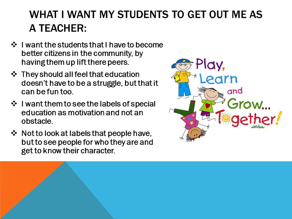 What I want my Students To get out me as a teacher: