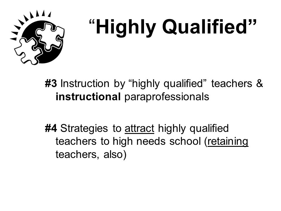 Highly Qualified #3 Instruction by highly qualified teachers & instructional paraprofessionals.