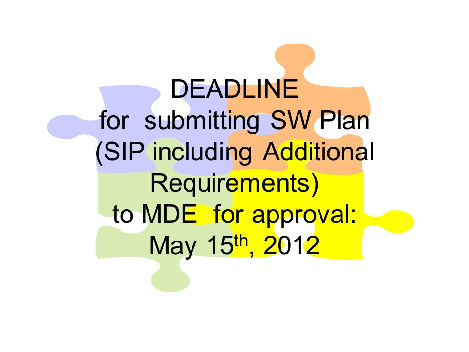 DEADLINE for submitting SW Plan (SIP including Additional Requirements) to MDE for approval: May 15th, 2012