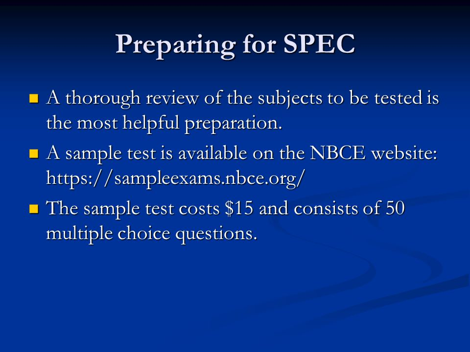 Preparing for SPEC A thorough review of the subjects to be tested is the most helpful preparation.
