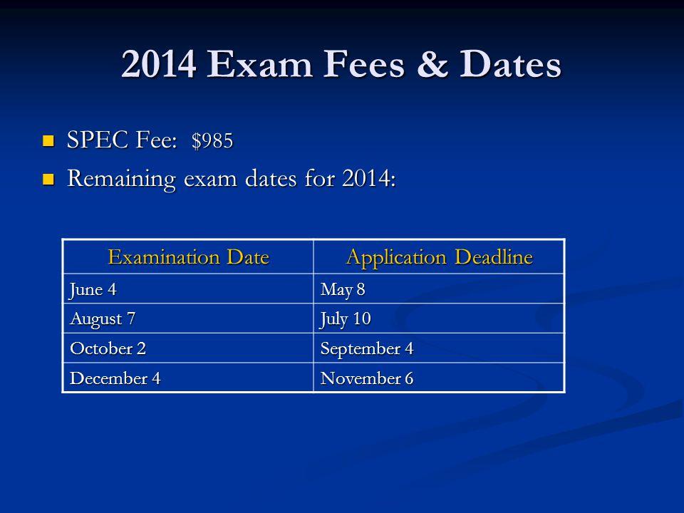 2014 Exam Fees & Dates SPEC Fee: $985 Remaining exam dates for 2014: