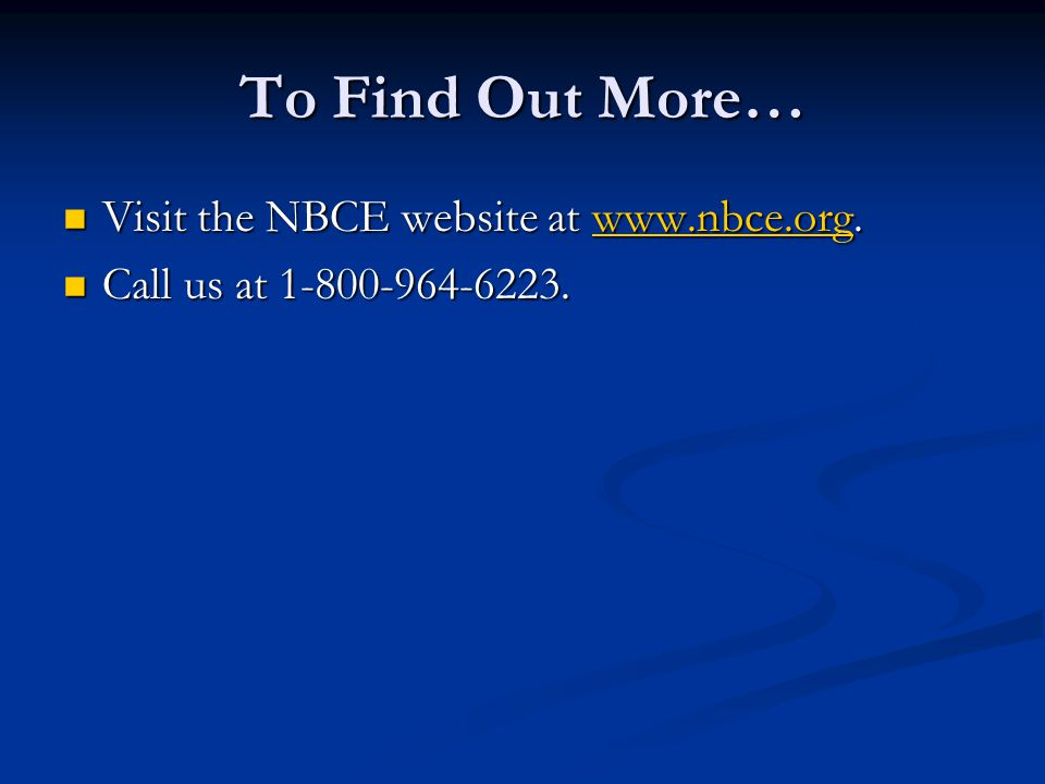 To Find Out More… Visit the NBCE website at www.nbce.org.