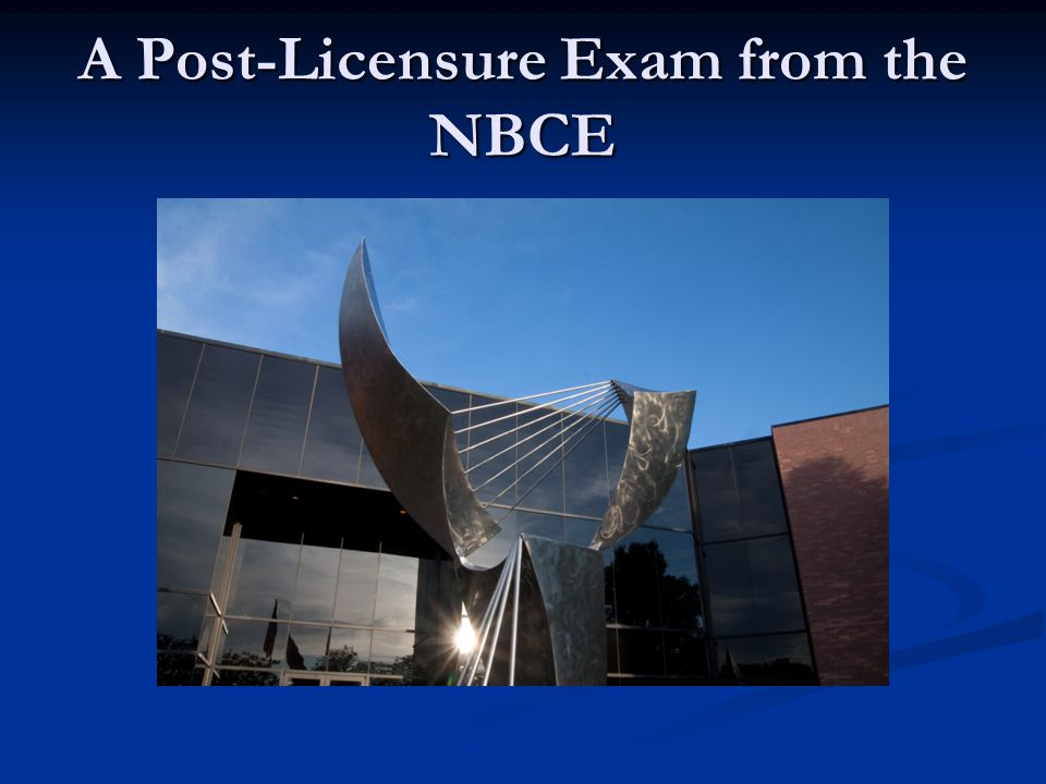 A Post-Licensure Exam from the NBCE