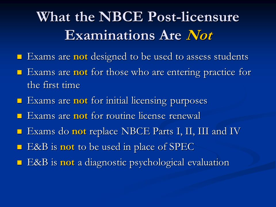 What the NBCE Post-licensure Examinations Are Not