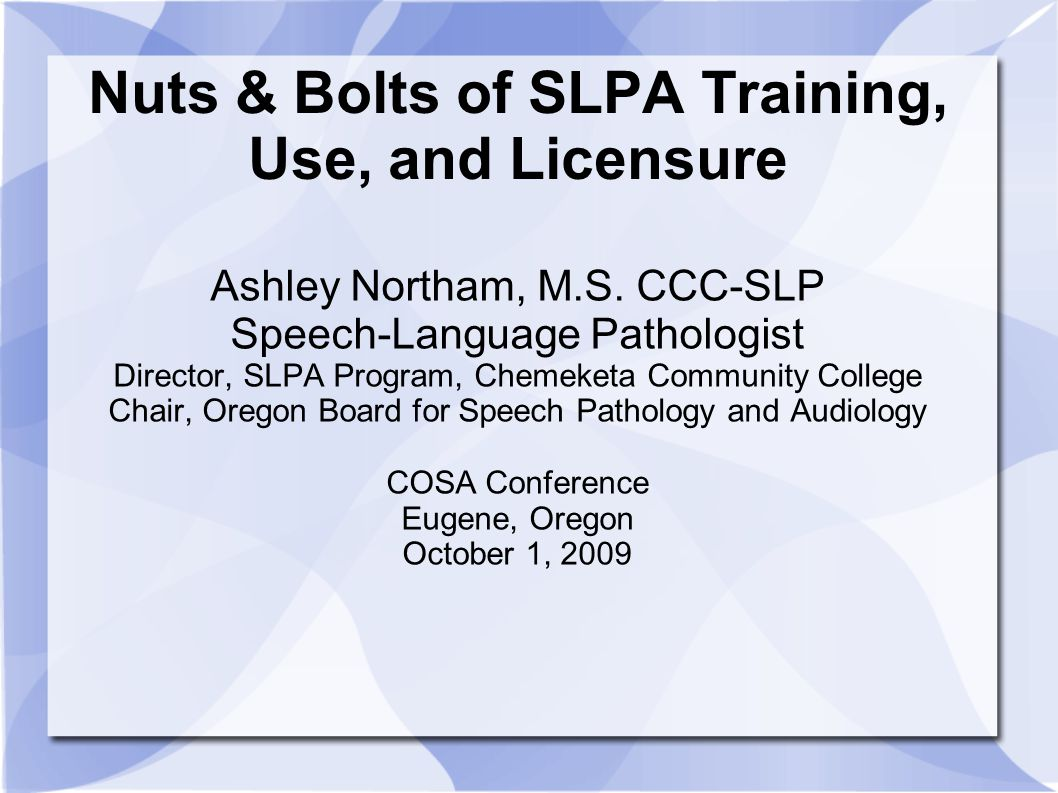 Nuts & Bolts of SLPA Training, Use, and Licensure