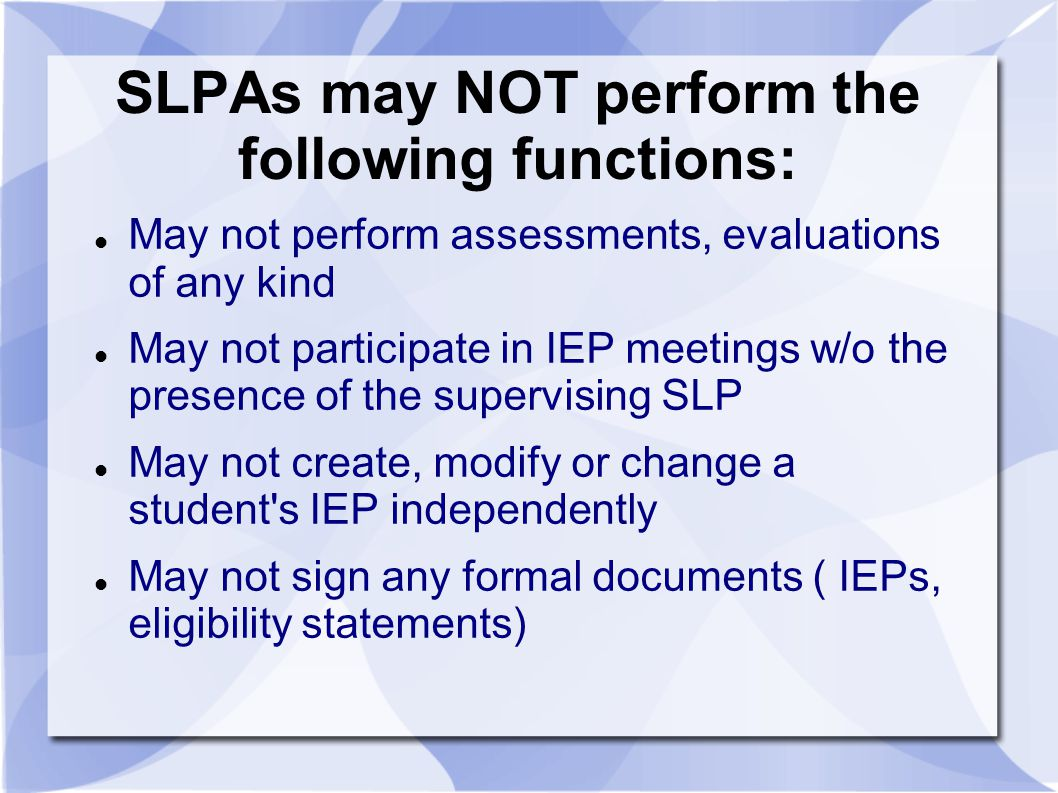 SLPAs may NOT perform the following functions: