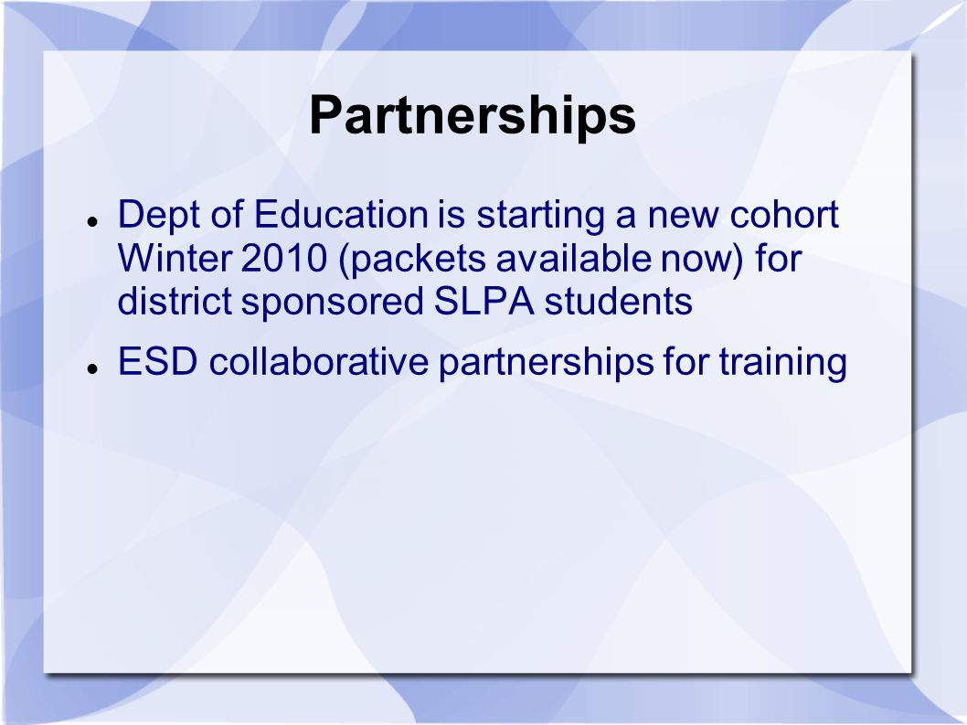 Partnerships Dept of Education is starting a new cohort Winter 2010 (packets available now) for district sponsored SLPA students.