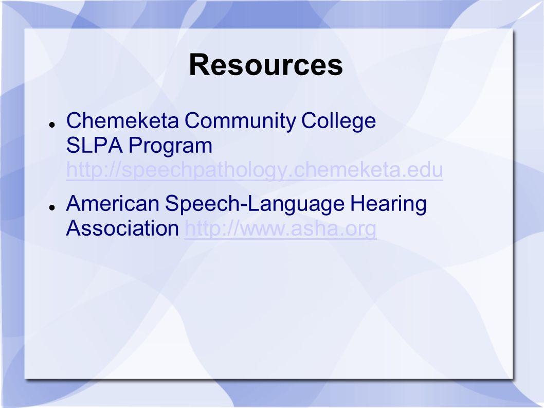 Resources Chemeketa Community College SLPA Program http://speechpathology.chemeketa.edu.