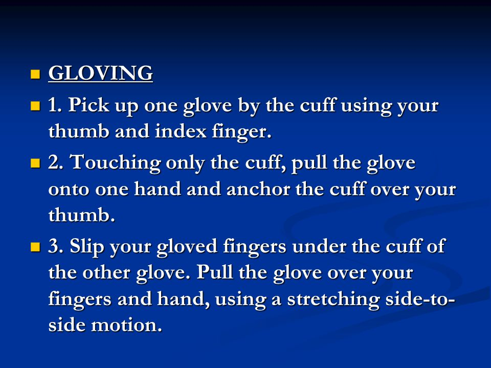GLOVING 1. Pick up one glove by the cuff using your thumb and index finger.