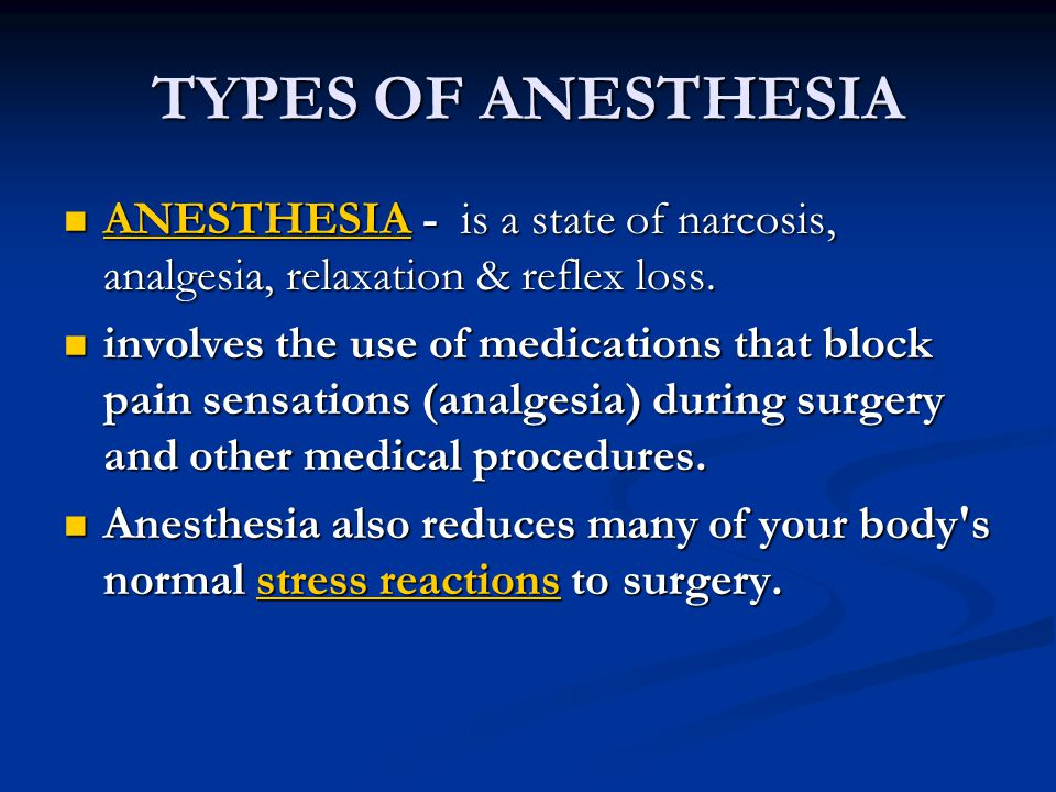 TYPES OF ANESTHESIA ANESTHESIA - is a state of narcosis, analgesia, relaxation & reflex loss.