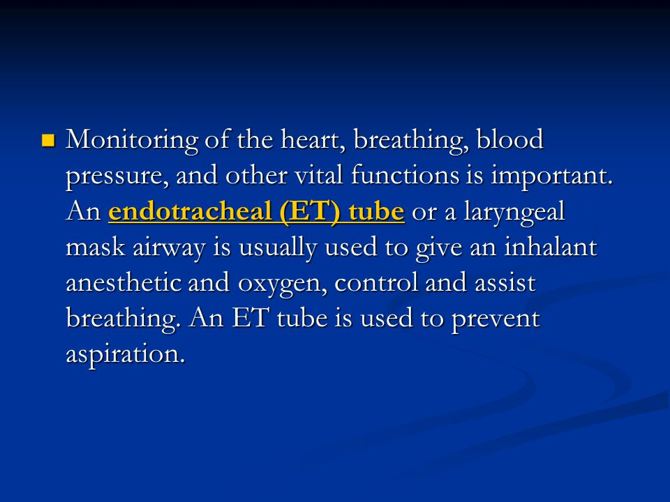 Monitoring of the heart, breathing, blood pressure, and other vital functions is important.