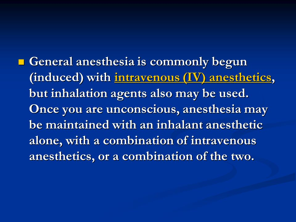 General anesthesia is commonly begun (induced) with intravenous (IV) anesthetics, but inhalation agents also may be used.
