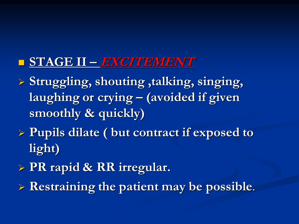 STAGE II – EXCITEMENT Struggling, shouting ,talking, singing, laughing or crying – (avoided if given smoothly & quickly)