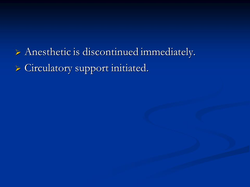 Anesthetic is discontinued immediately.
