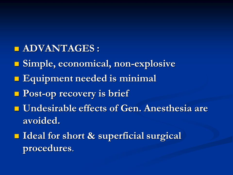 ADVANTAGES : Simple, economical, non-explosive. Equipment needed is minimal. Post-op recovery is brief.