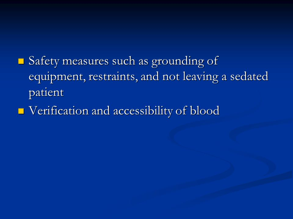 Safety measures such as grounding of equipment, restraints, and not leaving a sedated patient