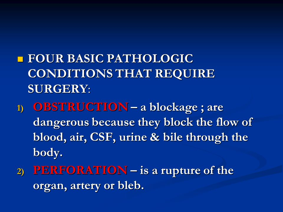 FOUR BASIC PATHOLOGIC CONDITIONS THAT REQUIRE SURGERY: